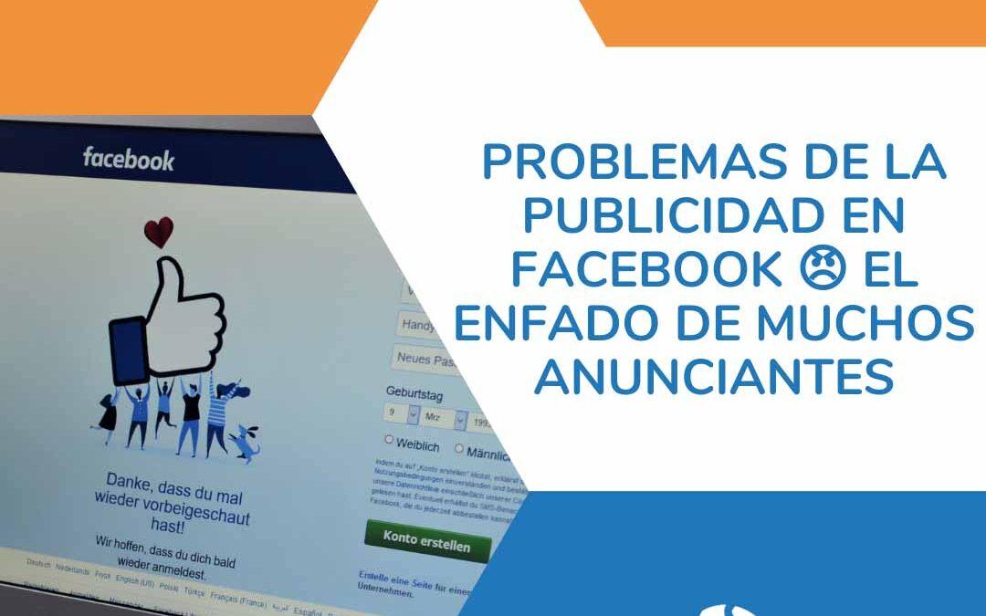 Problemas de la Publicidad en Facebook 😠 El enfado de muchos anunciantes