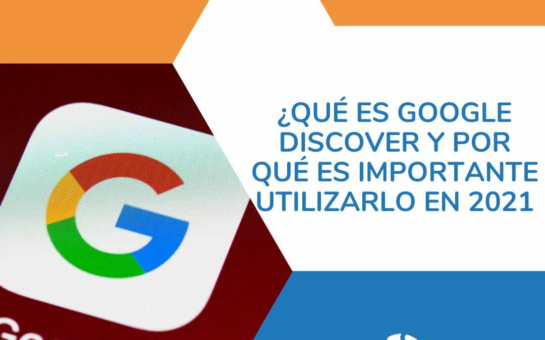Qué es Google Discover y por qué es importante utilizarlo en 2021